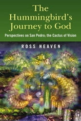 Hummingbirds Journey To God: Perspective ebook by Ross Heaven