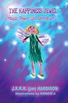 The Happiness Jewel - Magic Power Girl Adventures, #1 ebook by J.R.R.R. (Jim) Hardison