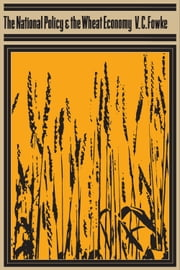 The National Policy and the Wheat Economy ebook by Vernon Fowke