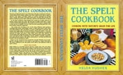 The Spelt Cookbook ebook by Helga Hughes