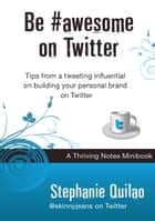 Be #awesome on Twitter ebook by Stephanie Quilao