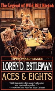 Aces & Eights - The Legend of Wild Bill Hickok ebook by Loren D. Estleman