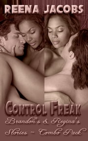 Brandon's and Regina's Stories [combo pack] - Control Freak: Book 1/2 (Erotica) ebook by Reena Jacobs