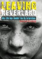 Leaving Neverland (Why Little Boys Shouldn't Run Big Corporations) ebook by Daniel Prokop