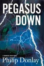 Pegasus Down - A Donovan Nash Thriller ebook by Philip Donlay
