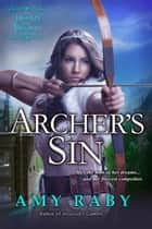 Archer's Sin - Hearts and Thrones ebook by Amy Raby