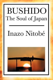 Bushido: The Soul of Japan ebook by Inazo Nitobé