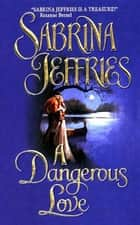 A Dangerous Love ebook by Sabrina Jeffries