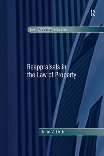 Reappraisals in the Law of Property ebook by John V. Orth