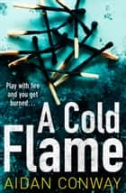 A Cold Flame: A gripping crime thriller that will keep you hooked (Detective Michael Rossi Crime Thriller Series, Book 2) ebook by Aidan Conway