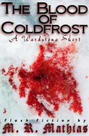 The Blood of Coldfrost (A Wardstone Short) ebook by M. R. Mathias