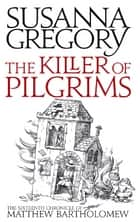 The Killer Of Pilgrims - The Sixteenth Chronicle of Matthew Bartholomew ebook by Susanna Gregory