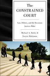 The Constrained Court - Law, Politics, and the Decisions Justices Make ebook by Michael A. Bailey,Forrest Maltzman
