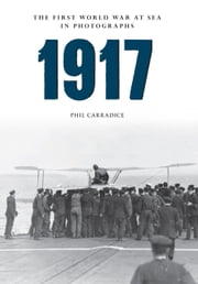 1917 - The First World War at Sea in photos ebook by Phil Carradice