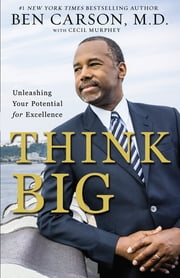 Think Big - Unleashing Your Potential for Excellence ebook by Ben Carson, M.D.,Cecil Murphey