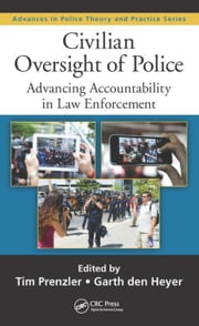 Civilian Oversight of Police: Advancing Accountability in Law Enforcement ebook by Prenzler, Tim