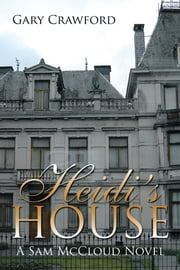 Heidi's House - A Sam McCloud Novel ebook by Gary Crawford