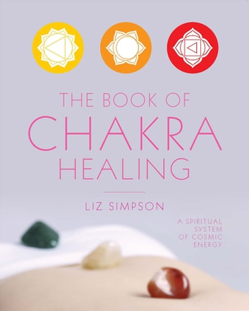 The Book of Chakra Healing ebook by Liz (Simpson) Alexander