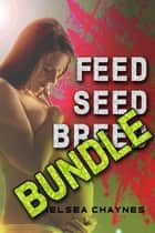 Feed, Seed, & Breed BUNDLE - Complete Series (1-3) (BBW Alien Breeding Erotica) ebook by Chelsea Chaynes