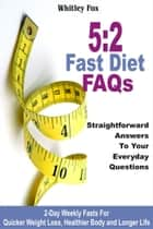 5:2 Fast Diet FAQs: Straightforward Answers To Your Everyday Questions ebook by Whitley Fox