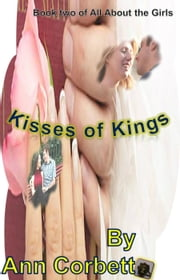 Kisses of Kings - All About the Girls, #2 ebook by Ann Corbett