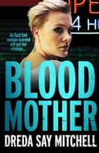 Blood Mother - A gritty read - you'll be hooked (Flesh and Blood Series Book Two) ebook by Dreda Say Mitchell
