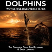 Dolphins: The Complete Guide for Beginners & Early Learning: Wonderful Discoveries ebook by Thompson, Cathy