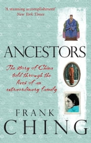Ancestors - The story of China told through the lives of an extraordinary family ebook by Frank Ching