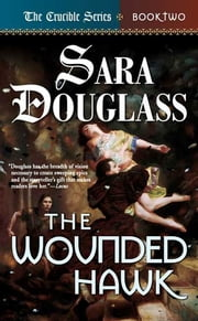 The Wounded Hawk - Book Two of 'The Crucible' ebook by Sara Douglass