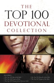 The Top 100 Devotional Collection - Featuring The Top 100 Women of the Bible, The Top 100 Men of the Bible, The Top 100 Miracles of the Bible, The Top 100 Names of God, and The Top 100 Women of the Christian Faith ebook by Pamela L. McQuade,Drew Josephs,Ellen Caughey,Jewell Johnson