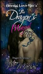 The Dragon's Magical Night, Eternal Love Bite's, Dragon Legacy ebook by P.T. Macias