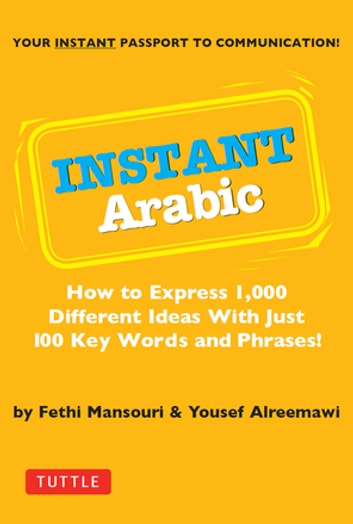 Instant Arabic - How to Express 1,000 Different Ideas with Just 100 Key Words and Phrases! (Arabic Phrasebook) eBook by Yousef Alreemawi,Fethi Mansouri Dr.