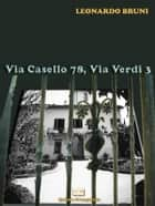 Via Casello 78, Via Verdi 3 ebook by Leonardo Bruni