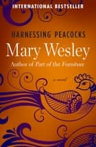 Harnessing Peacocks - A Novel ebook by Mary Wesley