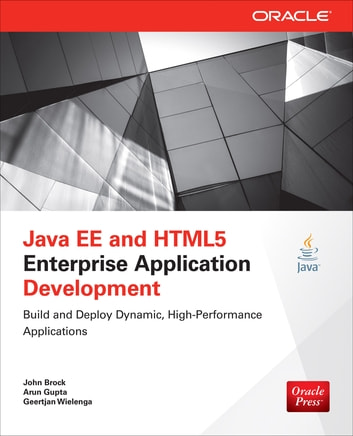 Java EE and HTML5 Enterprise Application Development ebook by John Brock,Arun Gupta,Geertjan Wielenga