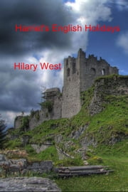 Harriet's English Holidays ebook by Hilary West