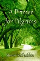 A Primer for Pilgrims ebook by Steven McFadden