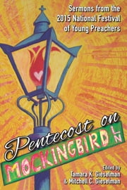 Pentecost on Mockingbird Lane - Sermons from the 2015 National Festival of Young Preachers ebook by Mitchell C. Gieselman,Tamara K. Gieselman,Mitchell C. Gieselman,Tamara K. Gieselman