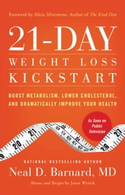 21-Day Weight Loss Kickstart - Boost Metabolism, Lower Cholesterol, and Dramatically Improve Your Health ebook by Neal Barnard