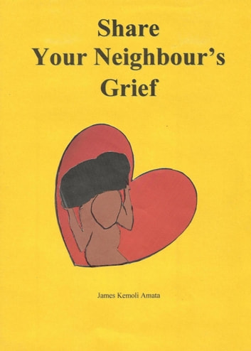 Share Your Neighbour's Grief ebook by James Kemoli Amata