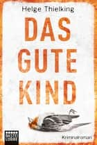 Das gute Kind - Kriminalroman ebook by Helge Thielking