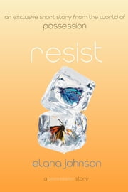 Resist: A Possession Short Story ebook by Elana Johnson