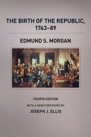 The Birth of the Republic, 1763-89, Fourth Edition ebook by Edmund S. Morgan,Joseph J. Ellis,Rosemarie Zagarri