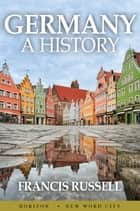 Germany: A History ebook by Francis Russell