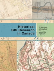 Historical GIS Research in Canada eBook by Jennifer Bonnell, Marcel Fortin, Colleen Beard,...