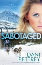 Sabotaged (Alaskan Courage Book #5) ebook by