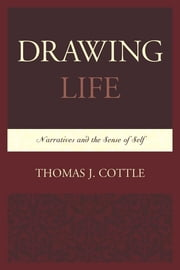 Drawing Life - Narratives and the Sense of Self ebook by Thomas J. Cottle
