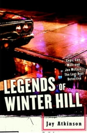 Legends of Winter Hill - Cops, Con Men, and Joe McCain, the Last Real Detective ebook by Jay Atkinson