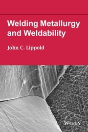 Welding Metallurgy and Weldability ebook by John C. Lippold