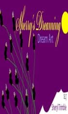 SHERRY'S DREAMING Dream Art ebook by Sheryl